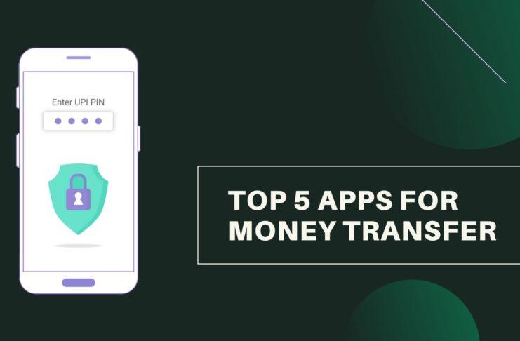 Top 5 Apps For Money Transfer